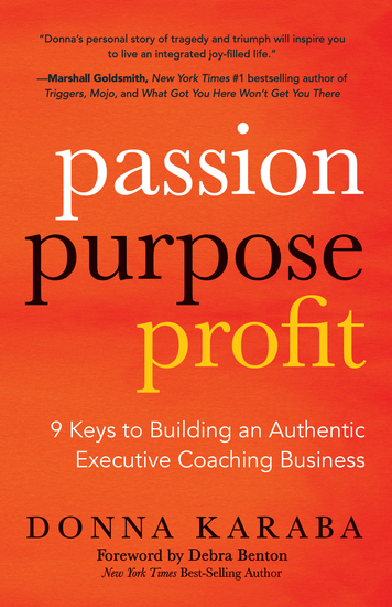 Passion Purpose Profit - 9 Keys to Building an Authentic Executive Coaching Business - cover
