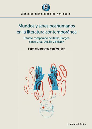Mundos y seres poshumanos en la literatura contemporánea - Estudio comparado de Kafka Borges Santa Cruz DeLillo y Bellatin - cover