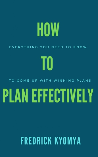 How to Plan Effectively - Everything You Need to Know to Create Winning Plans - cover