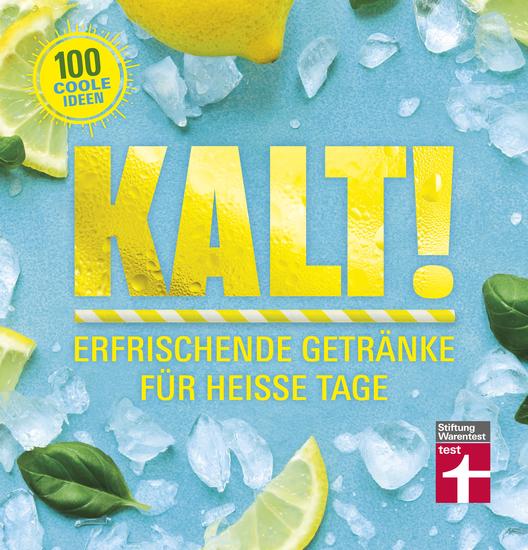 Kalt! - Exotische Rezepte für Shakes Limonaden Cocktail uvm - Vitaminreiche Sommergetränke ohne künstliche Aromen - Ideen für Kindergetränke | von Stiftung Warentest - cover