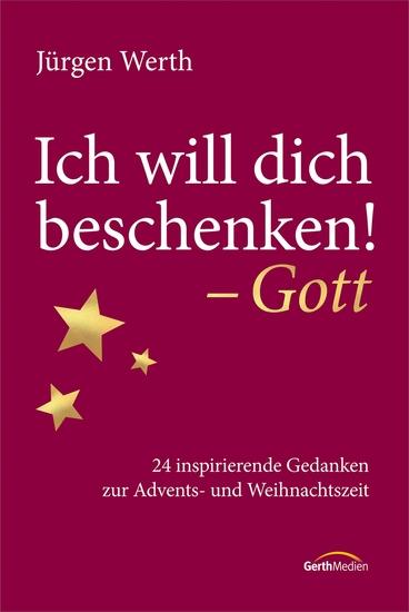 Ich will dich beschenken! - Gott - 24 inspirierende Gedanken zur Advents- und Weihnachtszeit - cover