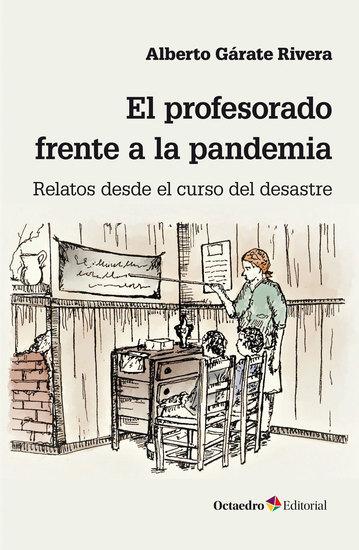 El profesorado frente a la pandemia - Relatos desde el curso del desastre - cover