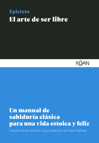 El arte de ser libre - Un manual de sabiduría clásica para una vida estoica y feliz - cover