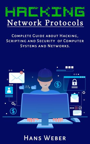 Hacking Network Protocols: Complete Guide about Hacking Scripting and Security of Computer Systems and Networks - cover