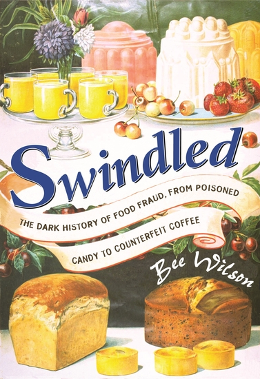 Swindled - The Dark History of Food Fraud from Poisoned Candy to Counterfeit Coffee - cover