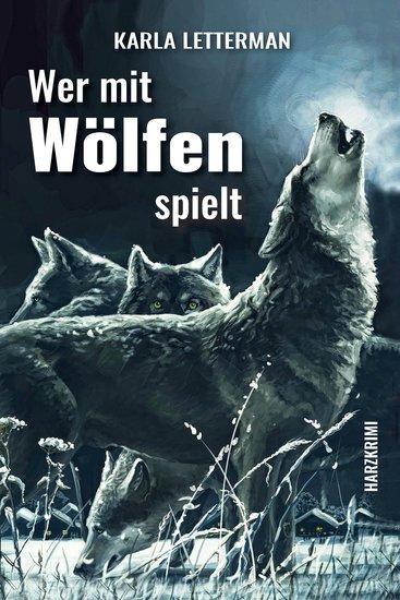 Wer mit Wölfen spielt - Harzkrimi - cover