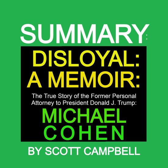 Summary: Disloyal: A Memoir: The True Story of the Former Personal Attorney to President Donald J Trump: Michael Cohen - Best Seller Summary Series #15 - cover