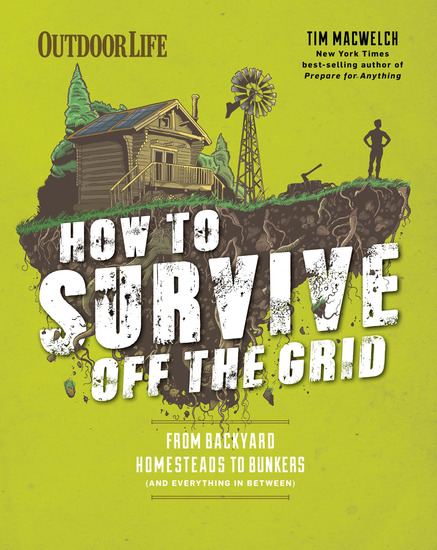 Outdoor Life: How to Survive Off the Grid - From Backyard Homesteads to Bunkers (and Everything in Between) - cover