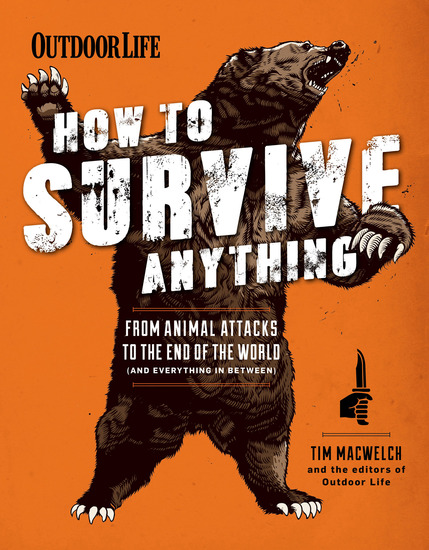 Outdoor Life: How to Survive Anything - From Animal Attacks to the End of the World (and Everything in Between) - cover