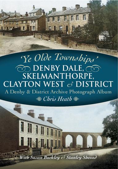 Denby Dale Skelmanthorpe Clayton West & District - A Denby & District Archive Photograph Album - cover