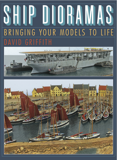 Ship Dioramas - Bringing Your Models to Life - cover