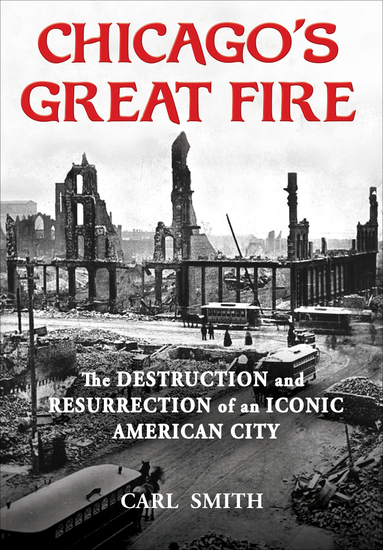 Chicago's Great Fire - The Destruction and Resurrection of an Iconic American City - cover
