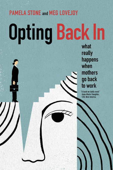 Opting Back In - What Really Happens When Mothers Go Back to Work - cover