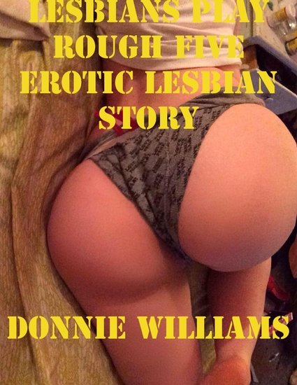 Lesbians Play Rough Five Erotic Lesbian Story - cover