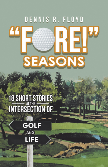 """""""Fore!"""" Seasons - 18 Short Stories at the Intersection of Golf and Life - cover"""