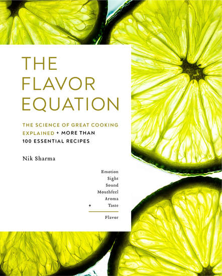 The Flavor Equation - The Science of Great Cooking Explained in More Than 100 Essential Recipes - cover