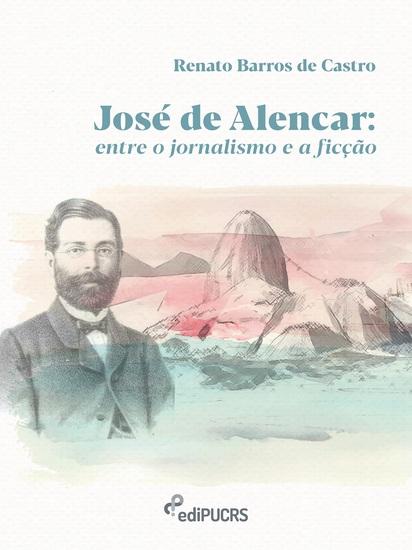 José de Alencar - entre o jornalismo e a ficção - cover