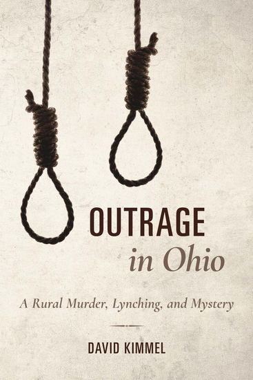 Outrage in Ohio - A Rural Murder Lynching and Mystery - cover
