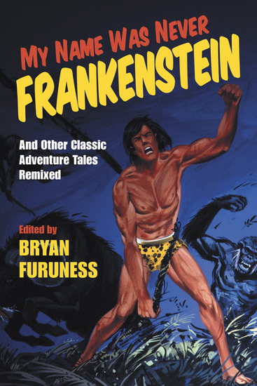 My Name Was Never Frankenstein - And Other Classic Adventure Tales Remixed - cover