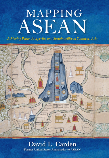 Mapping ASEAN - Achieving Peace Prosperity and Sustainability in Southeast Asia - cover