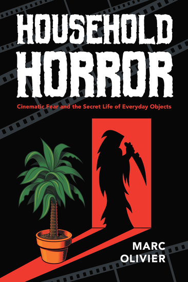 Household Horror - Cinematic Fear and the Secret Life of Everyday Objects - cover