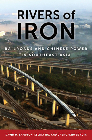Rivers of Iron - Railroads and Chinese Power in Southeast Asia - cover