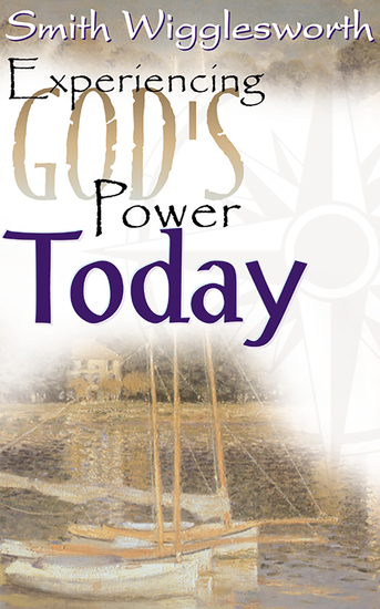Smith Wigglesworth: Experiencing God's Power Today - cover