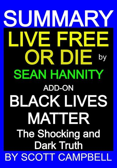 Summary: Live Free or Die: Sean Hannity: Add-on: Black Lives Matter: The Shocking and Dark Truth - Best Seller Summary Series #6 - cover