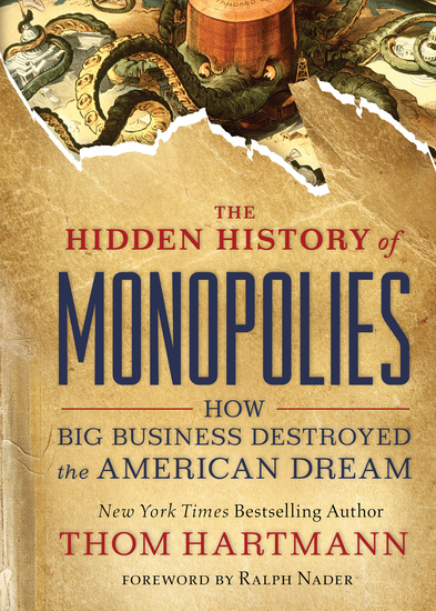 The Hidden History of Monopolies - How Big Business Destroyed the American Dream - cover