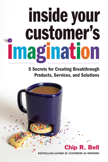 Inside Your Customer's Imagination - 5 Secrets for Creating Breakthrough Products Services and Solutions - cover