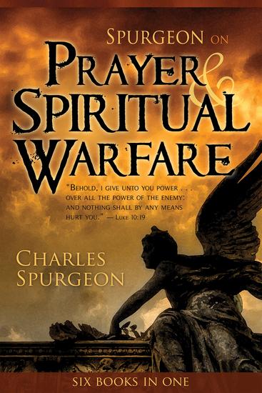 Spurgeon on Prayer & Spiritual Warfare (6 In 1 Anthology) - cover