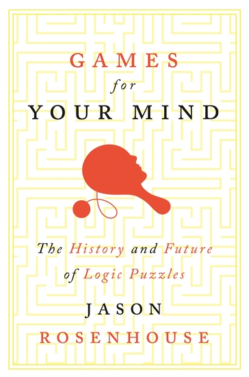Games for Your Mind - The History and Future of Logic Puzzles - cover
