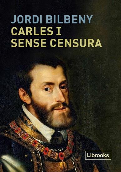 Carles I sense censura - La restauració de la presència esborrada de l'Emperador i la cort imperial als regnes de Catalunya - cover