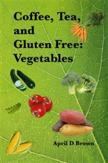 Coffee Tea and Gluten Free: Vegetables - cover