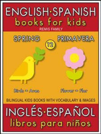 12 - Spring (Primavera) - English Spanish Books for Kids (Inglés Español Libros para Niños) - Bilingual book to learn basic Spanish to English words (Livro bilingüe con traducción del Inglés al Español y Inglés para principiantes) - cover