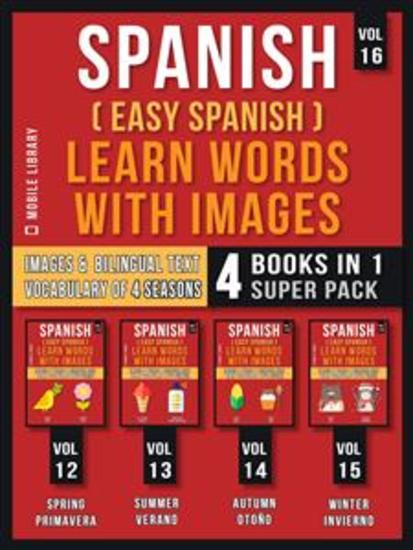 Spanish ( Easy Spanish ) Learn Words With Images (Vol 16) Super Pack 4 Books in 1 - Learn Spanish Words about Sesaons with Images and Bilingual Text (a 4 Books Pack to Save & Learn Spanish) - cover