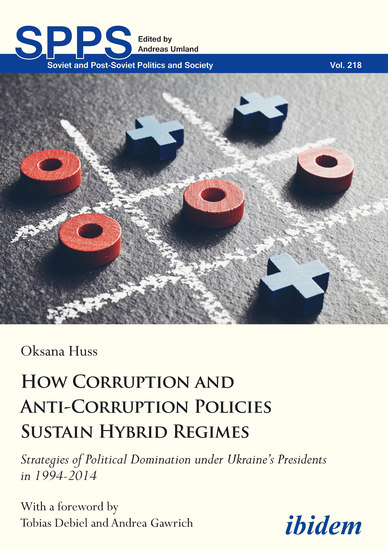 How Corruption and Anti-Corruption Policies Sustain Hybrid Regimes - Strategies of Political Domination under Ukraine's Presidents in 1994-2014 - cover