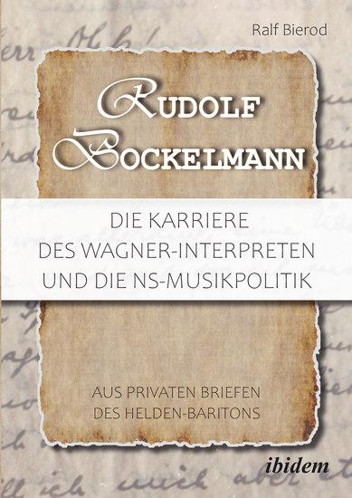Rudolf Bockelmann: Die Karriere des Wagner-Interpreten und die NS-Musikpolitik - Aus privaten Briefen des Helden-Baritons - cover