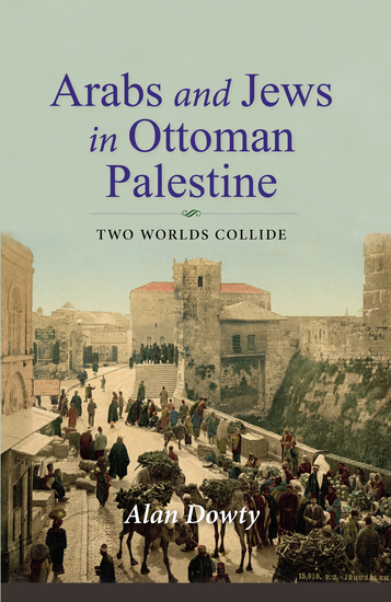 Arabs and Jews in Ottoman Palestine - Two Worlds Collide - cover