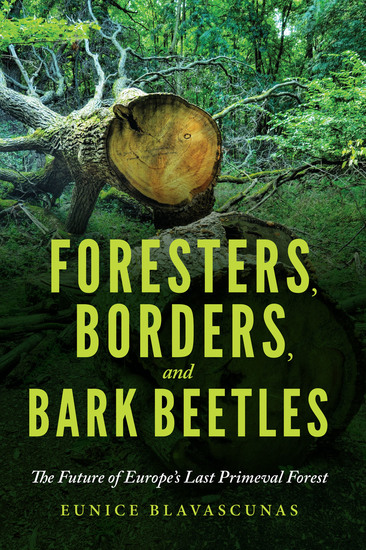 Foresters Borders and Bark Beetles - The Future of Europe's Last Primeval Forest - cover