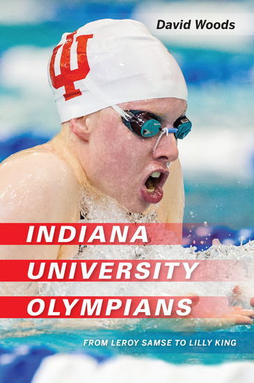 Indiana University Olympians - From Leroy Samse to Lilly King - cover