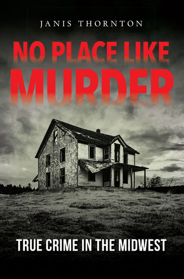 No Place Like Murder - True Crime in the Midwest - cover