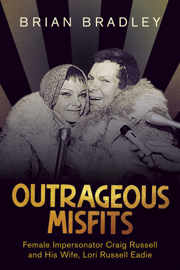 Outrageous Misfits - Female Impersonator Craig Russell and His Wife Lori Russell Eadie - cover