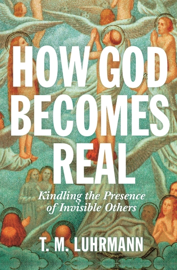 How God Becomes Real - Kindling the Presence of Invisible Others - cover