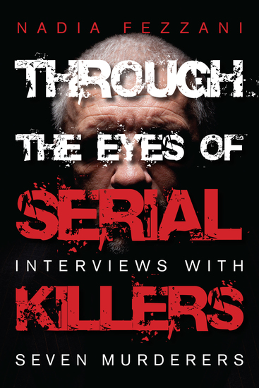 Through the Eyes of Serial Killers - Interviews with Seven Murderers - cover