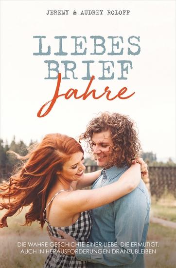 Liebesbriefjahre - Die wahre Geschichte einer Liebe die ermutigt auch in Herausforderungen dranzubleiben - cover