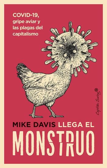Llega el monstruo - COVID-19 gripe aviar y las plagas del capitalismo - cover