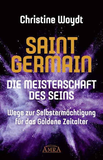 SAINT GERMAIN Die Meisterschaft des Seins - Wege zur Selbstermächtigung für das Goldene Zeitalter - cover