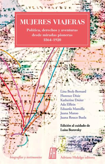 Mujeres viajeras - Política derechos y aventuras desde miradas pioneras 1864-1920 - cover