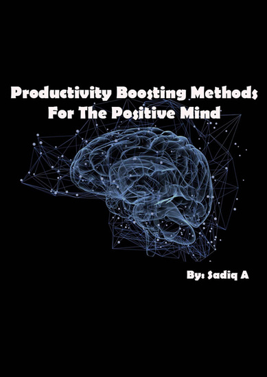 Productivity Boosting Methods; For The Positive Mind - cover